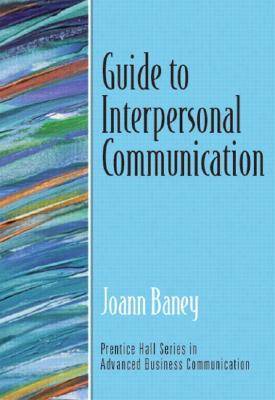 Guide to Interpersonal Communication (Guide to Business Communication Series)