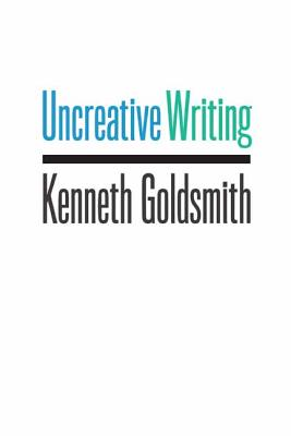 9780231149914-Uncreative-Writing