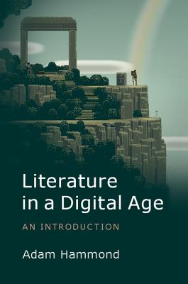 9781107615076-Literature-in-the-Digital-Age