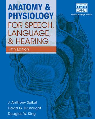 Anatomy & Physiology for Speech, Language and Hearing