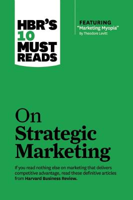 9781422189887-Hbrs-10-Must-Reads-on-Strategic-Marketing
